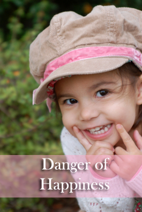 Warning! Being Happy Is Dangerous For Your Mind, Body, & Soul