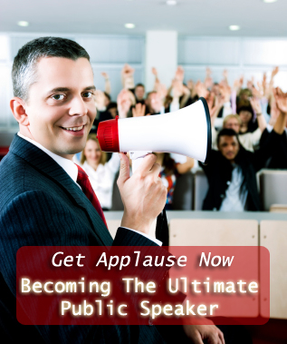 Get Applause Now: Becoming The Ultimate Public Speaker