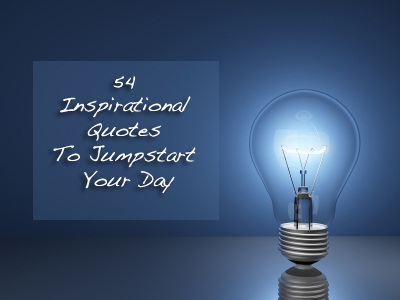 54 Inspirational Quotes To Jumpstart Your Day