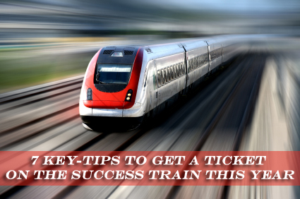 7 Key-Tips To Get A Ticket On The Success Train This Year