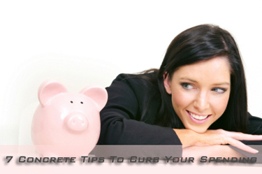 7 Concrete Tips To Curb Your Spending