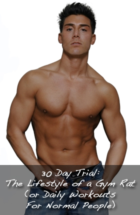 30 Day Trial: The Lifestyle of a Gym Rat (or Daily Workouts F