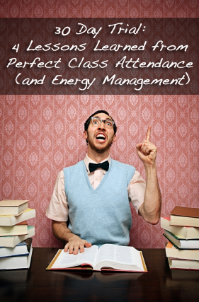30 Day Trial: 4 Lessons Learned from Perfect Class Attendance (and Energy Management)